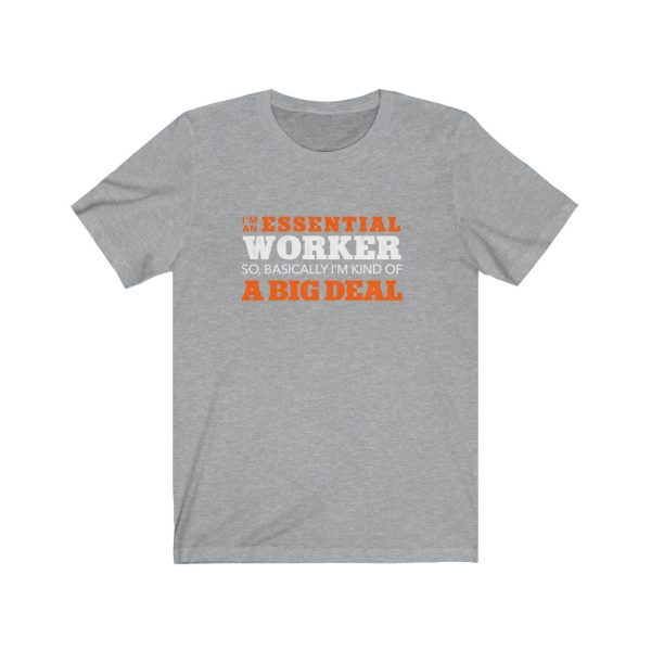 I'm An Essential Worker - So, I'm Kind Of A Big Deal | 18078 20