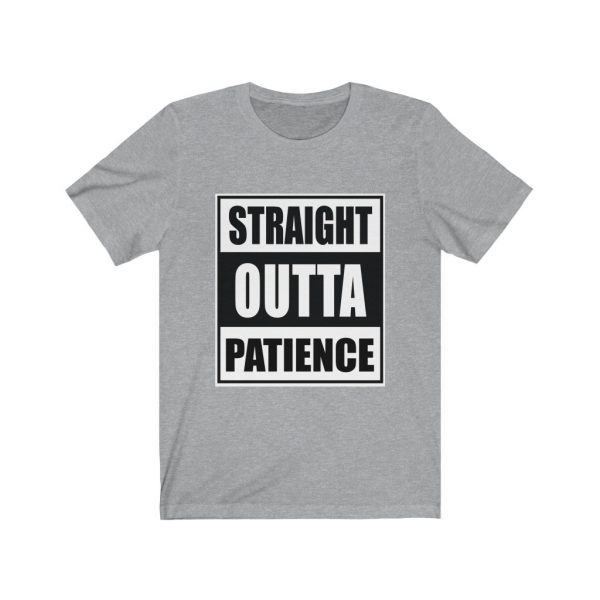 Straight Outta Patience | 18078 36
