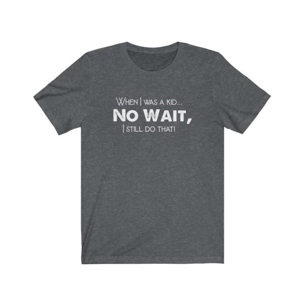 When I was a kid... No wait, - T-shirt | 18150 4