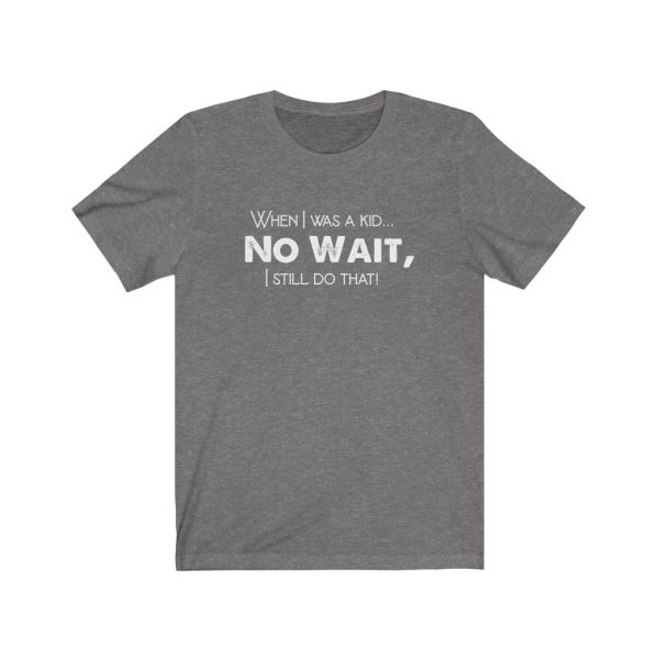 When I was a kid... No wait, - T-shirt | 18158 6