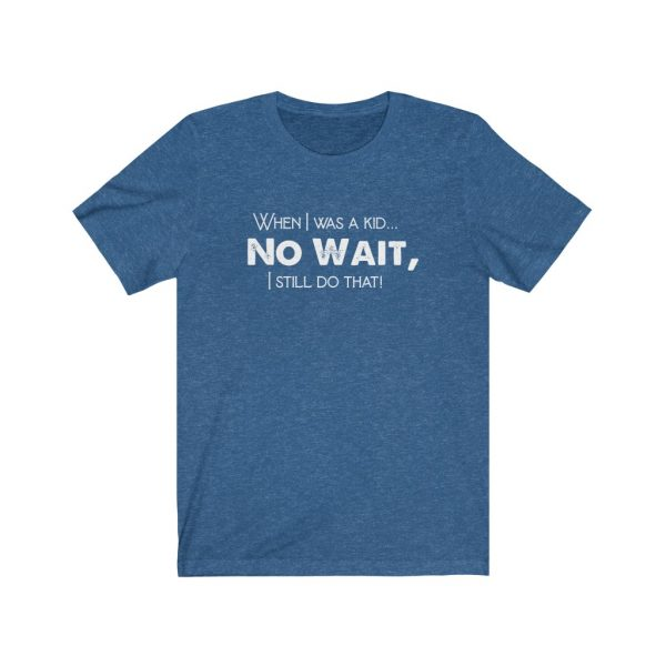 When I was a kid... No wait, - T-shirt | 18326 3