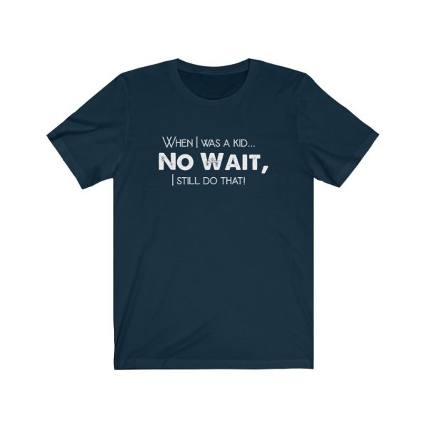 When I was a kid... No wait, - T-shirt | 18398 39