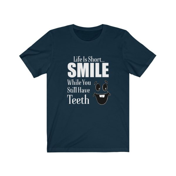 Smile | Smile While You Still Have Teeth | Life Is Short | 18398 6