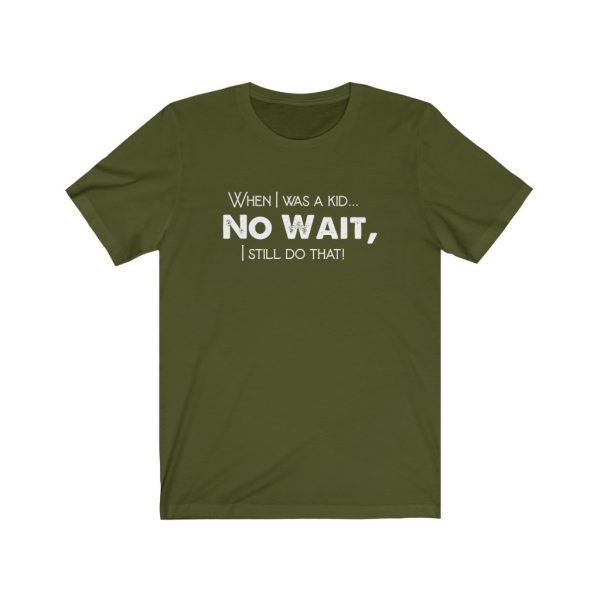 When I was a kid... No wait, - T-shirt | 18414 1