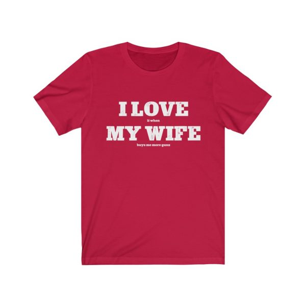 I Love it when my wife buys me more guns | I Love My Wife| Buy More Guns | 18446 12