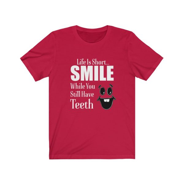 Smile | Smile While You Still Have Teeth | Life Is Short | 18446 3