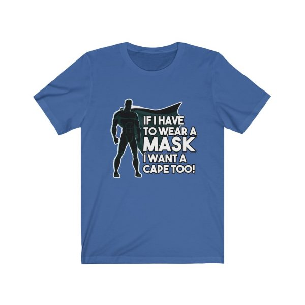 If I Have To Wear A Mask I Want A Cape Too! | 18518 24