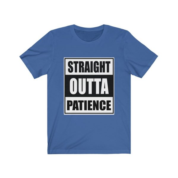 Straight Outta Patience | 18518 32
