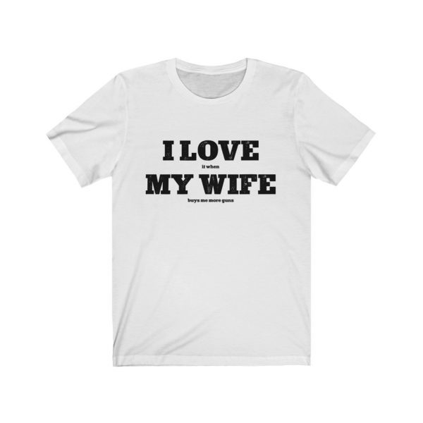 I Love it when my wife buys me more guns | I Love My Wife| Buy More Guns | 18542 17