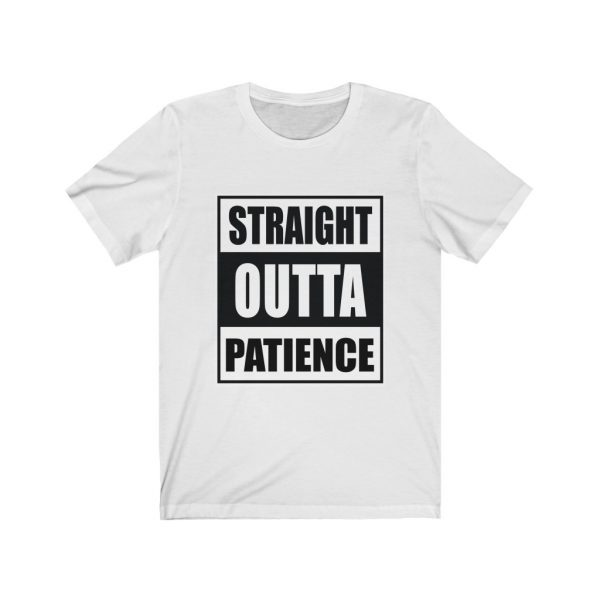 Straight Outta Patience | 18542 39