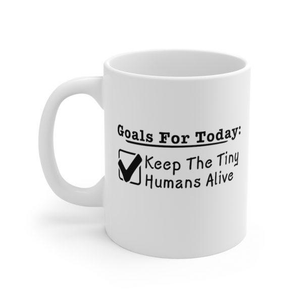 Goals For Today: Keep Tiny Humans Alive - Mug | 33719 17