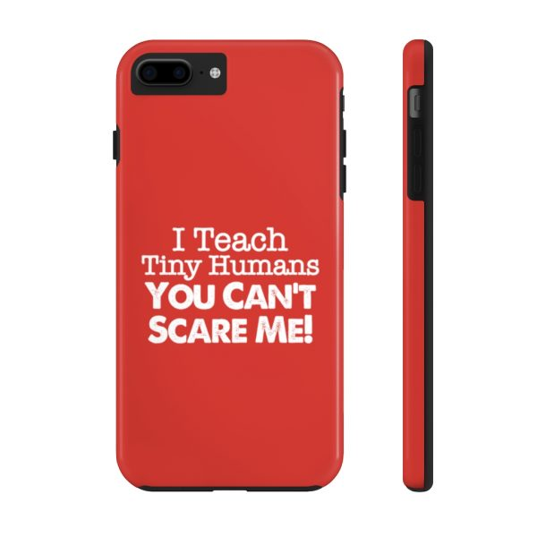 I Teach Tiny Humans - You Can't Scare Me Phone Case | Case Mate Tough Phone Cases | 42386 1