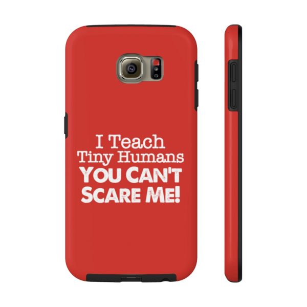 I Teach Tiny Humans - You Can't Scare Me Phone Case | Case Mate Tough Phone Cases | 42388 1