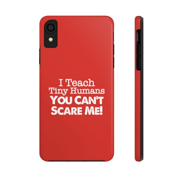I Teach Tiny Humans - You Can't Scare Me Phone Case | Case Mate Tough Phone Cases | 45160 1