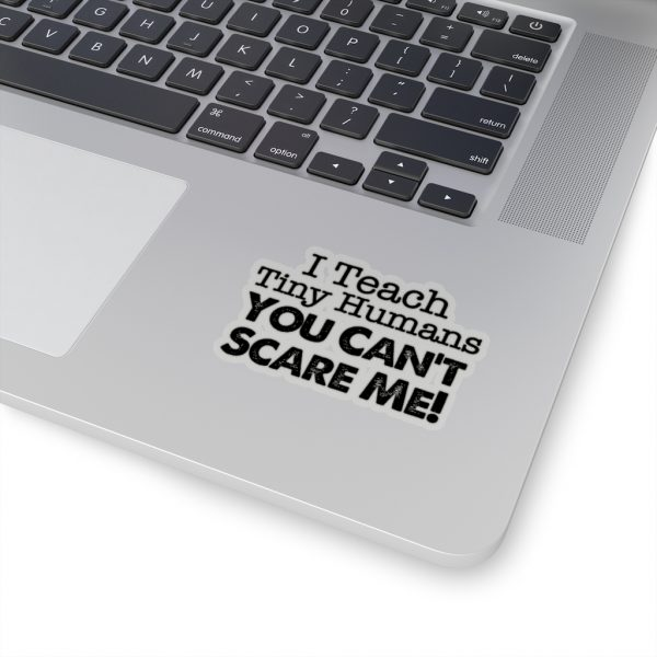 I Teach Tiny Humans You Can't Scare Me! - Sticker | 45749 9