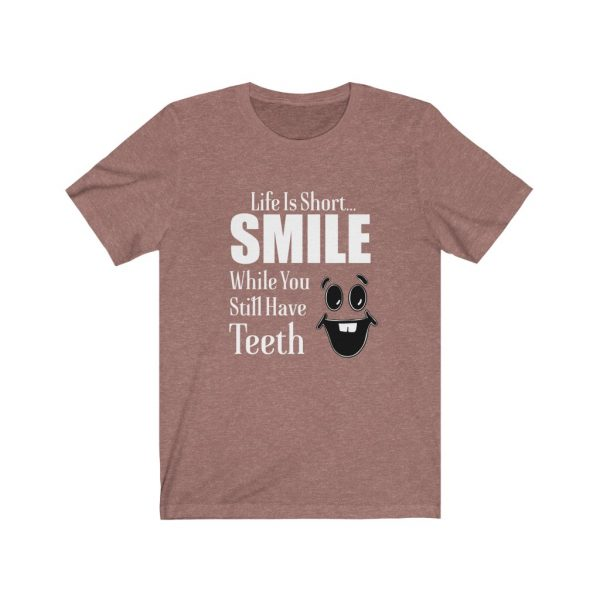 Smile | Smile While You Still Have Teeth | Life Is Short | 61823 1