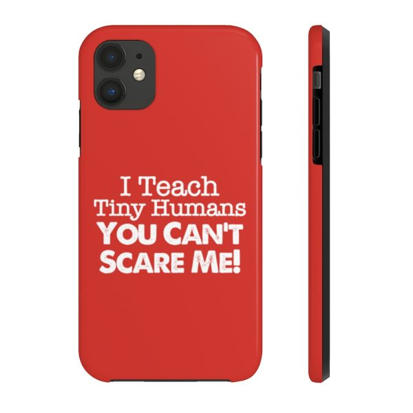 I Teach Tiny Humans - You Can't Scare Me Phone Case | Case Mate Tough Phone Cases | 62582 1