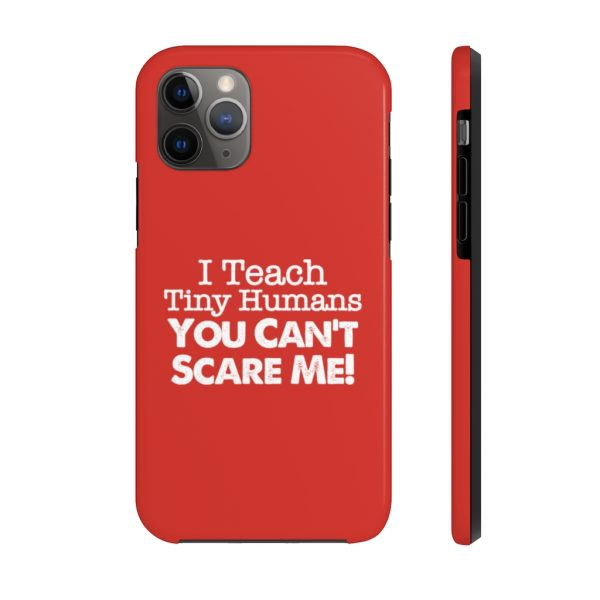 I Teach Tiny Humans - You Can't Scare Me Phone Case | Case Mate Tough Phone Cases | 62583 1