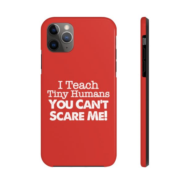 I Teach Tiny Humans - You Can't Scare Me Phone Case | Case Mate Tough Phone Cases | 62584 1