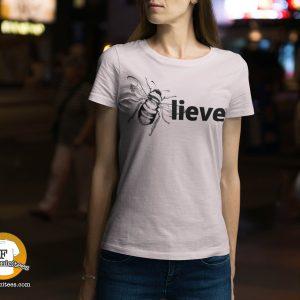 bee-lieve (believe) t-shirt