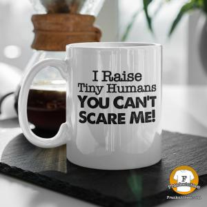 I raise tiny humans - mug
