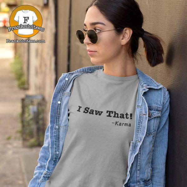 "women wearing a t-shirt that says ""I saw that - Karma"""