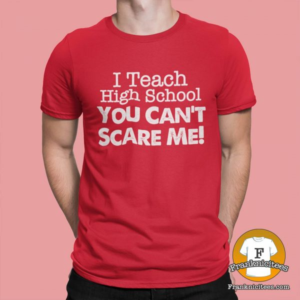 I teach high school you can't scare me!
