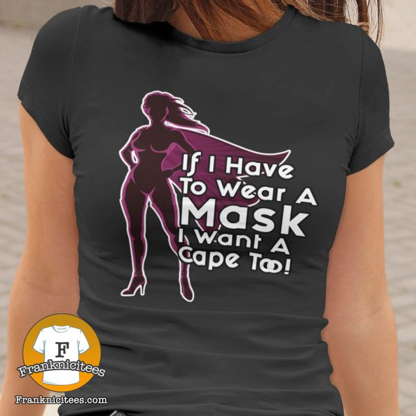 if I have to wear a cape I want a mask too