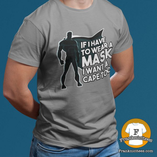 if I have to wear a mask I want a cape too