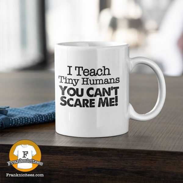 I teach tiny humans you can't scare me