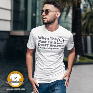 """Guy wearing t-shirt """"When the past calls don't answer it has nothing new to say"""""""