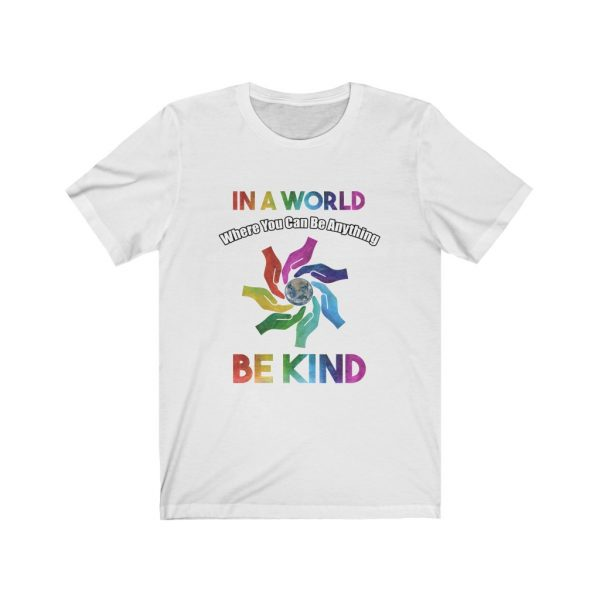 In A World Where You Can Be Anything Be Kind | 18542 5
