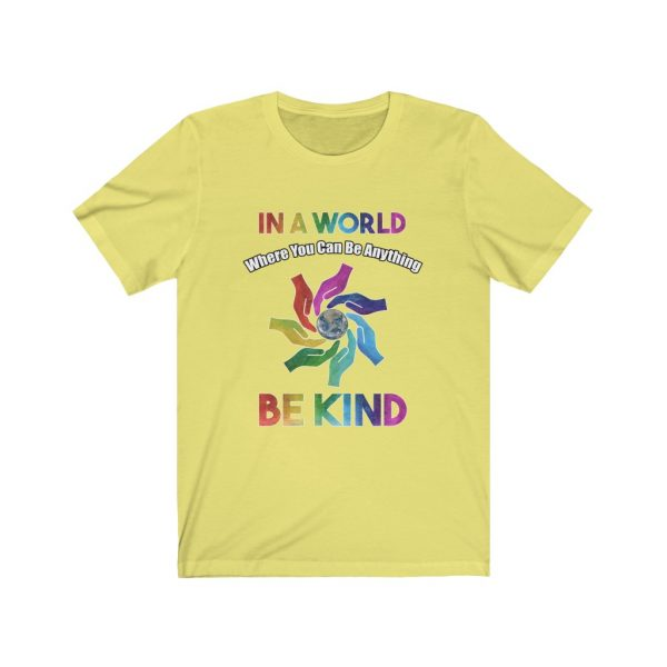 In A World Where You Can Be Anything Be Kind | 18550