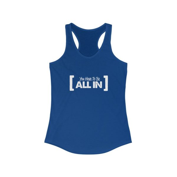 You Have To Be All In - Women's Ideal Racerback Tank | 19359 3