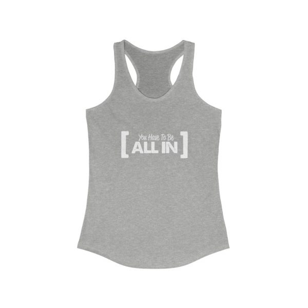 You Have To Be All In - Women's Ideal Racerback Tank | 25941 3