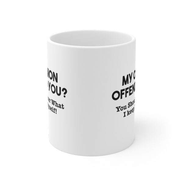 My Opinion Offended You? Mug | 33719 16