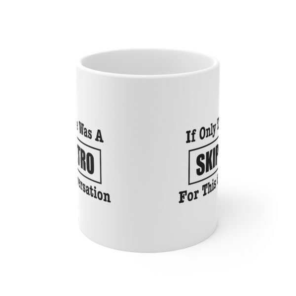 If Only There Was A Skip Intro - Mug   33719 19