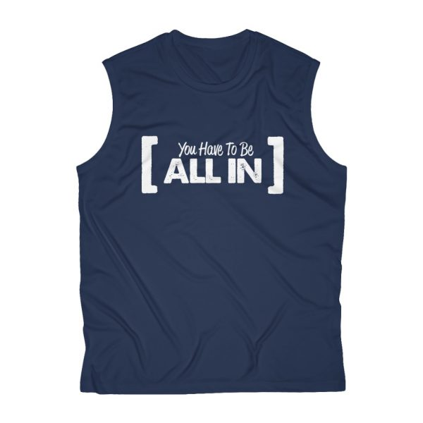 You Have To Be All In - Sleeveless Performance Tee | 43772