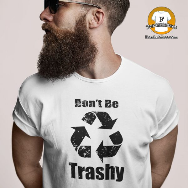 "Man wearing a shirt that says ""don't be trashy"" with the recycling logo"