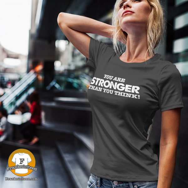 "woman wearing a t-shirt with the words ""You are stronger than you think"""