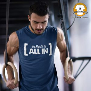 "man working out with a ""you-have-to-be-all-in"" sleepless t-shirt"