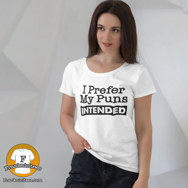 "woman wearing a t-shirt that says ""I prefer my puns intended"""