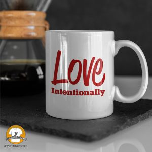 mug with the words - Love Intentionally
