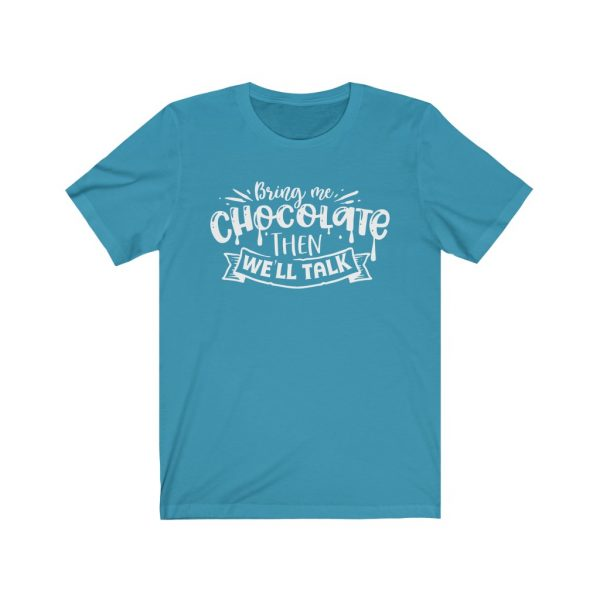 Bring Me Chocolate Then We'll Talk | Chocolate Lovers - T-shirt | 18054 11