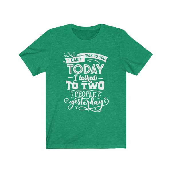 I Can't Talk To you Today, I talked to two people yesterday | T-shirt | Tee | 18246 4
