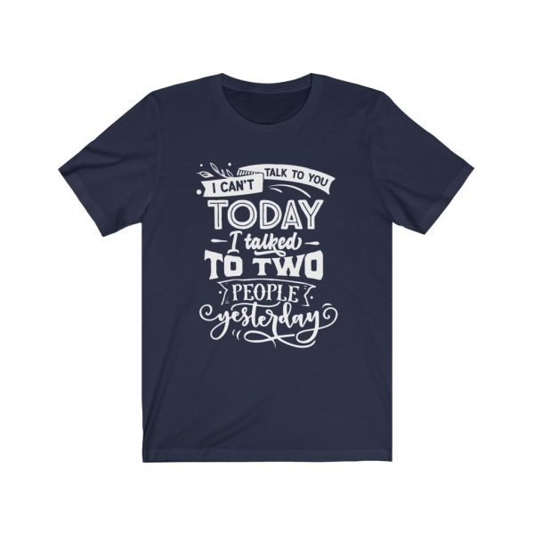 I Can't Talk To you Today, I talked to two people yesterday | T-shirt | Tee | 18398 17