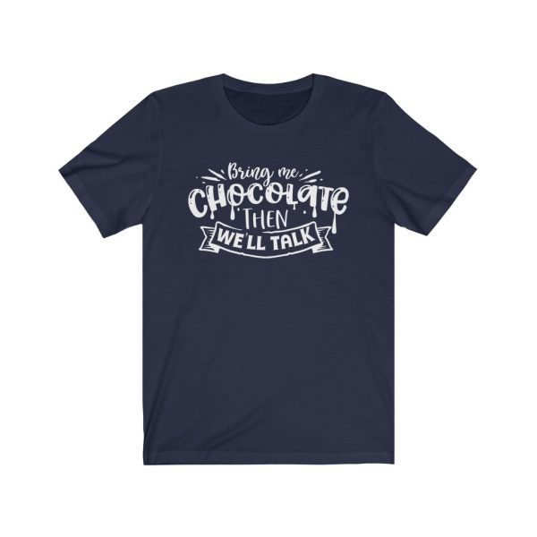 Bring Me Chocolate Then We'll Talk | Chocolate Lovers - T-shirt | 18398 20