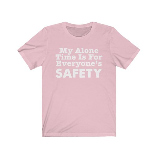 My Alone Time Is For Everyone's Safety - Funny T-shirt | 18438 1