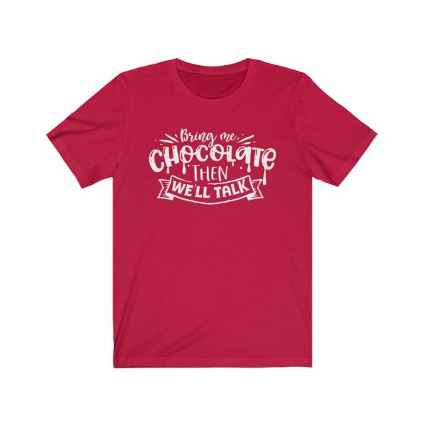 Bring Me Chocolate Then We'll Talk | Chocolate Lovers - T-shirt | 18446 19