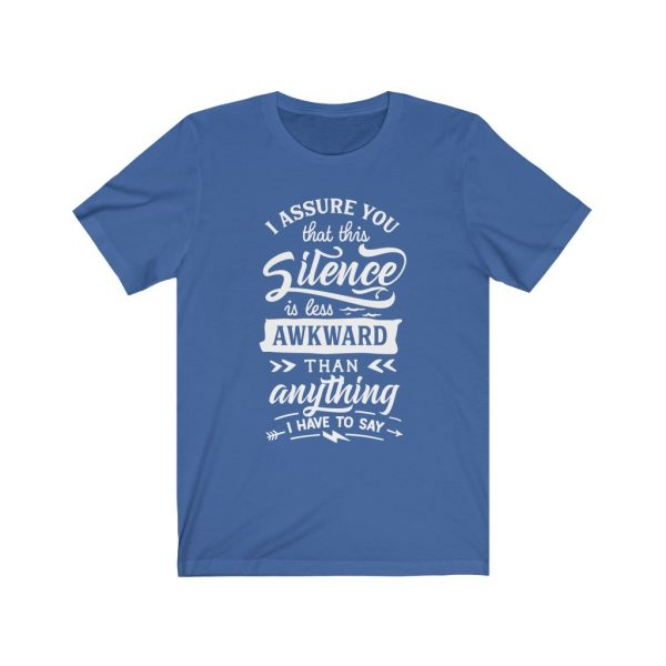 I assure you that this silence is less awkward than anything I have to say. | T-shirt | 18518 13